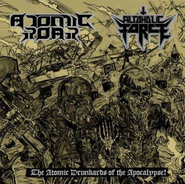 Atomic Roar / Alcoholic Force - The Atomic Drunkards of the Apocalypse!