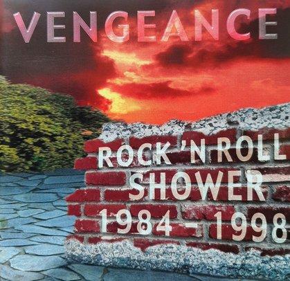 Vengeance - Rock 'n' Roll Shower (1984-1998)
