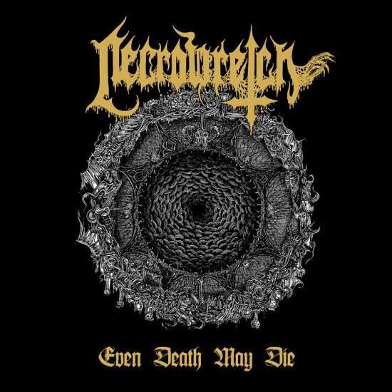Necrowretch - Even Death May Die