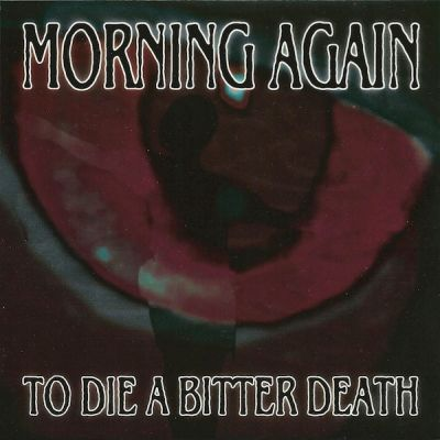 Morning Again - To Die a Bitter Death