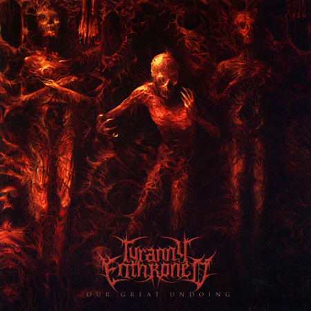 (Blackened Death Metal) Tyranny Enthroned - Our Great Undoing - 2014, MP3, V0