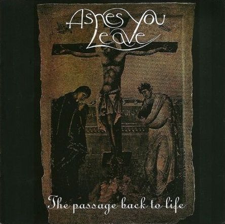 Ashes You Leave - The Passage Back to Life