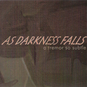As Darkness Falls - A Tremor So Subtle