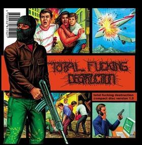 Total Fucking Destruction - Compact Disc Version 1.0