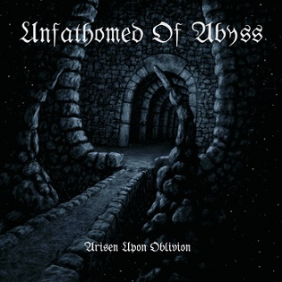 Unfathomed of Abyss - Arisen upon Oblivion