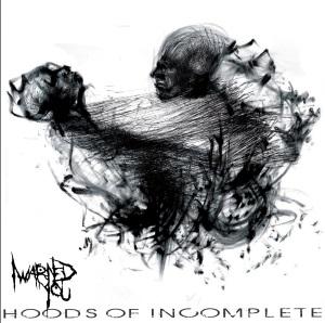 I Warned You - Hoods of Incomplete