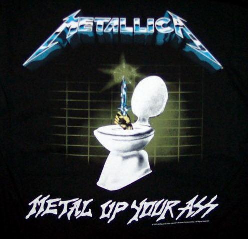 Agree, very Metal up your ass metallica