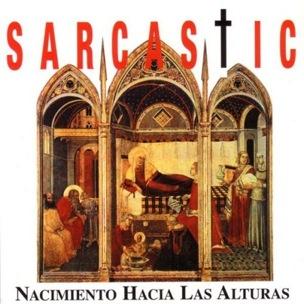 Sarcastic - Nacimiento Hacia Las Alturas