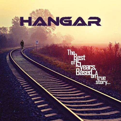 Hangar - The Best of 15 Years, Based on a True Story
