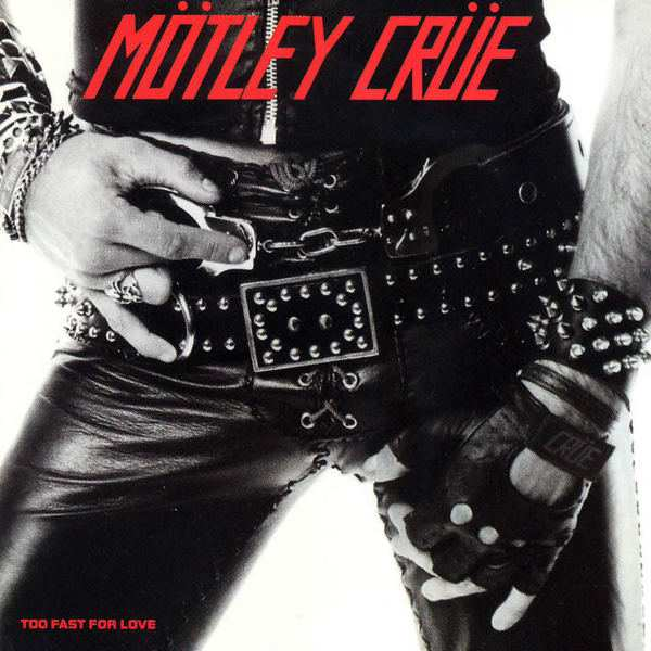 Mötley Crüe - Too Fast for Love