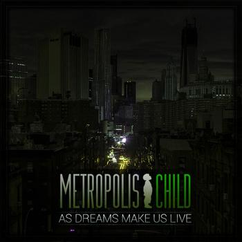 Metropolis Child - As Dreams Make Us Live
