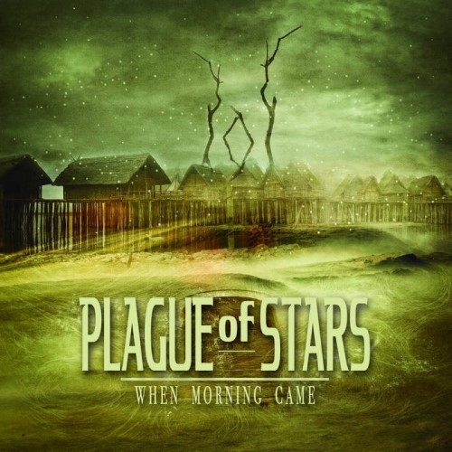 Plague of Stars - When Morning Came