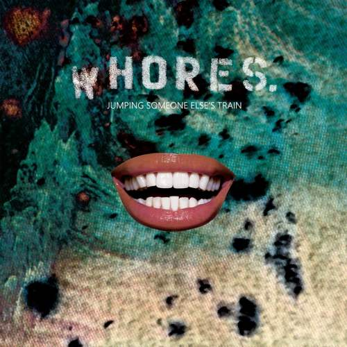 Whores. - Jumping Someone Else's Train