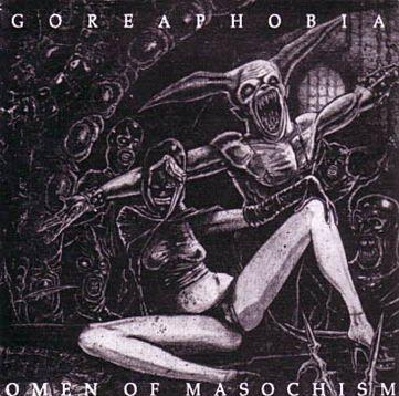 Goreaphobia - Omen of Masochism