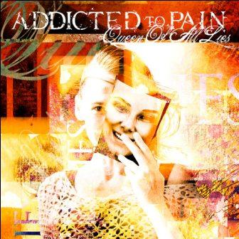Addicted to Pain - Queen of All Lies