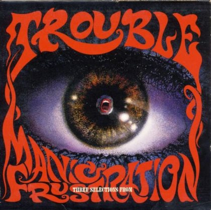 Trouble - Three Selections from Manic Frustration