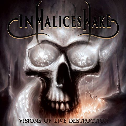 In Malice's Wake - Visions of Live Destruction