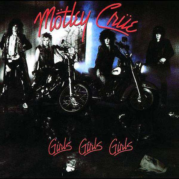 Mötley Crüe — Girls, Girls, Girls (1987)