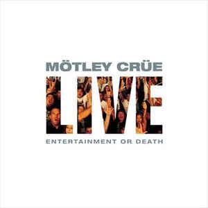 Mötley Crüe - Live: Entertainment or Death