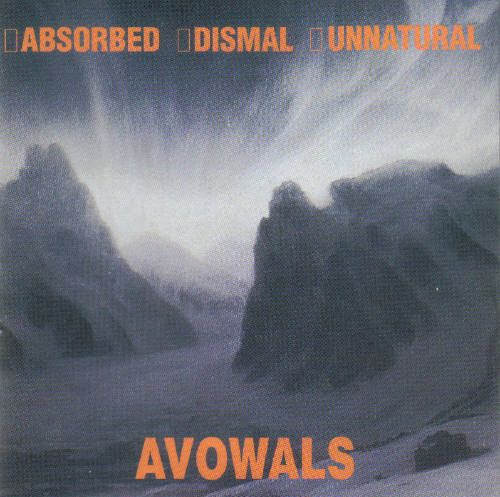 Unnatural / Dismal / Absorbed - Avowals