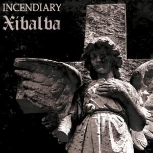Xibalba - Incendiary / Xibalba
