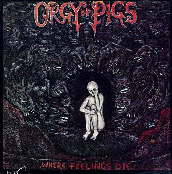 Orgy of Pigs - Where Feelings Die