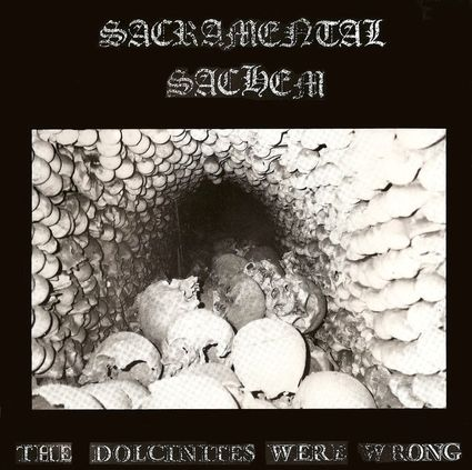 Sacramental Sachem - The Dolcinites Were Wrong