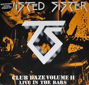 Twisted Sister - Club Daze Volume II - Live in the Bars