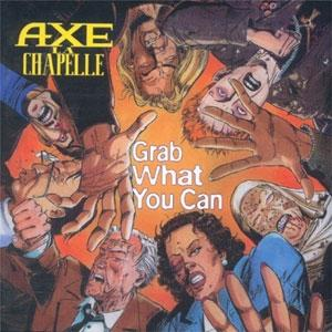 Axe La Chapelle - Grab What You Can