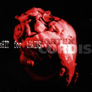 Shit for Brains - Vortex Cordis