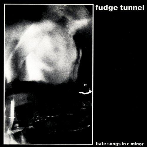 Fudge Tunnel - Hate Songs in E Minor