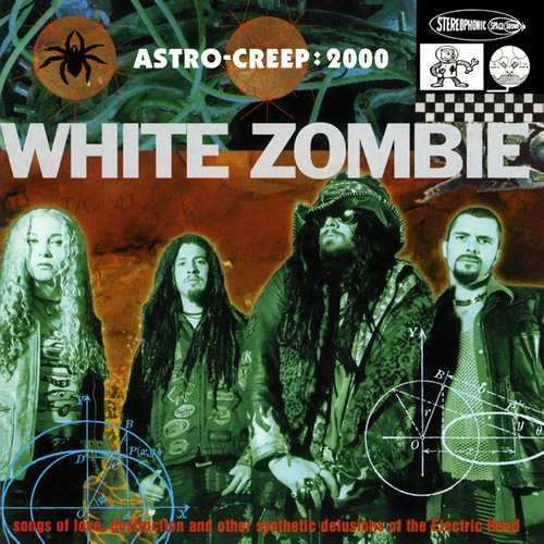 White Zombie - Astro-Creep: 2000 - Songs of Love, Destruction and Other Synthetic Delusions of the Electric Head