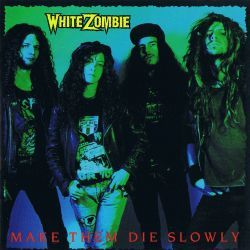 White Zombie - Make Them Die Slowly