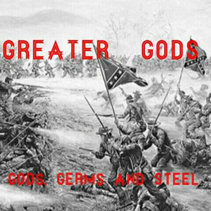Greater Gods - Gods, Germs & Steel