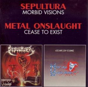 Sepultura / Metal Onslaught - Morbid Visions / Cease to Exist