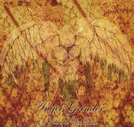 Angel Grinder - I'll Wait Till You Bleed