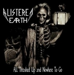 Blistered Earth - All Thrashed Up and Nowhere to Go