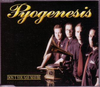 Pyogenesis - Don't You Say Maybe