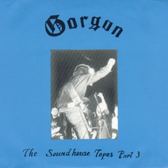 Gorgon - The Soundhouse Tapes Part 3