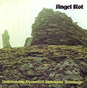 Angel Rot - Unlistenable Hymns of Indulgent Damnage
