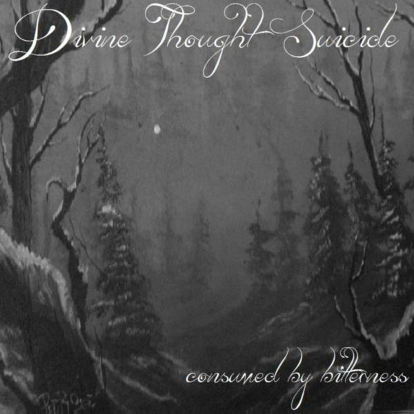 Divine Thought Suicide - Consumed by Bitterness