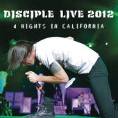 Disciple - Disciple Live 2012: 4 Nights in California