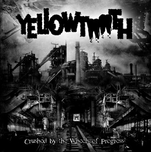 Yellowtooth - Crushed by the Wheels of Progress
