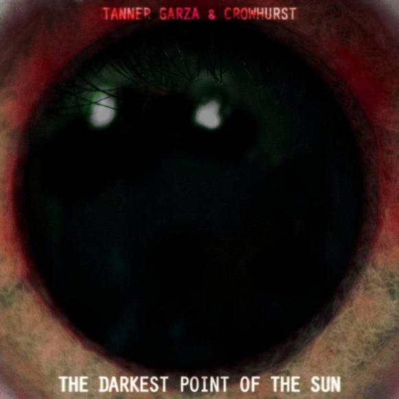Crowhurst - Tanner Garza & Crowhurst - The Darkest Point of the Sun