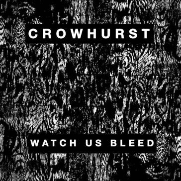 Crowhurst - Watch Us Bleed