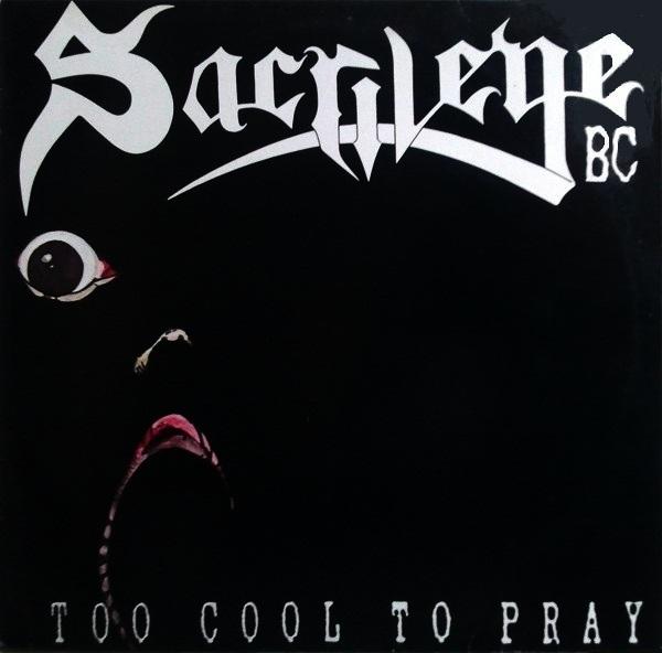 Sacrilege B.C. - Too Cool to Pray