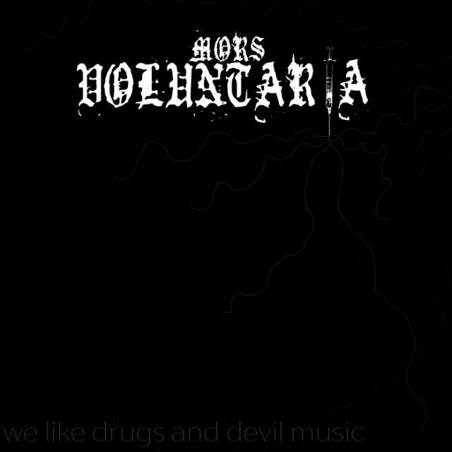 Mors Voluntaria - We Like Drugs and Devil Music