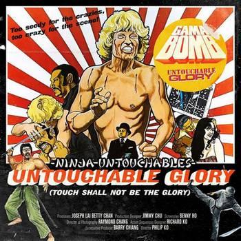 Gama Bomb - Ninja Untouchables/Untouchable Glory