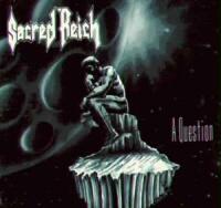 Sacred Reich - A Question