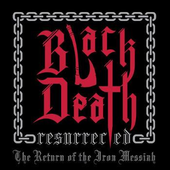 Black Death Resurrected - The Return of the Iron Messiah